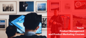 Teach Product Management and Product Marketing Courses